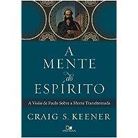 A Mente do Espírito. A Visão de Paulo Sobre a Mente Transformada