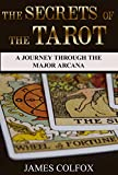 The Secrets Of The Tarot: A Journey Through The Major Arcana