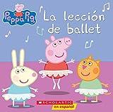 Peppa Pig: La lección de ballet (Ballet Lesson) (Spanish Edition)