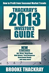 Thackray's 2013 Investor's Guide: How to Profit from Seasonal Market Trends by Brooke Thackray (Dec 16 2012)