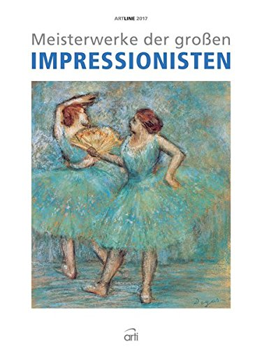 Meisterwerke der großen Impressionisten 2017 - Kunstkalender, Wandkalender, Impressionismus - 48 x 64 cm