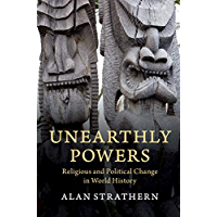 Unearthly Powers: Religious and Political Change in World History (English Edition)