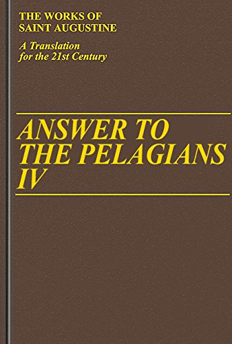 Answer to the Pelagians IV (Vol. I/26) (The Works of Saint Augustine: A Translation for the 21st Century)