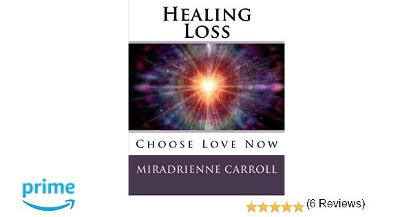 Healing Loss: Choose Love Now: Miradrienne Carroll, Francene Hart ...