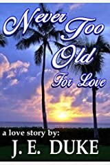 Never Too Old For Love: A Love Story Kindle Edition