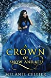 A Crown of Snow and Ice: A Retelling of The Snow Queen (Beyond the Four Kingdoms) (Volume 3)