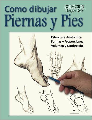 Como Dibujar Piernas y Pies: La Anatomia Humana: Volume 8 Coleccion ...