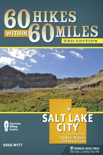60 Hikes Within 60 Miles: Salt Lake City: Including Ogden, Provo, and the Uintas (Best Hikes In Provo)
