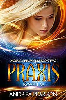 Praxis Novellas (Mosaic Chronicles Book 2) by [Pearson, Andrea]