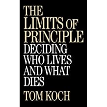 The Limits of Principle: Deciding Who Lives and What Dies (University of Utah Anthropological)