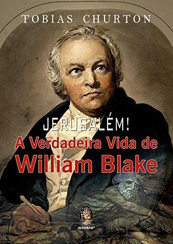 Jerusalém. A Verdadeira Vida de William Blake