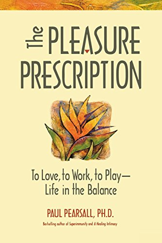 The Pleasure Prescription: To Love, to Work, to Play - Life in the Balance