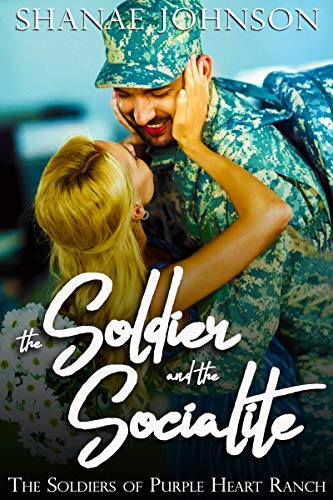 The Soldier and the Socialite: a Sweet Military Romance (The Soldiers of Purple Heart Ranch Book 3)