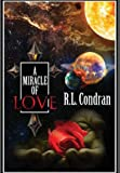 A Miracle of Love, R. L. Condran, 0615835546