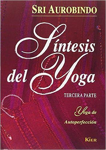 Síntesis Del Yoga - Tomo III: Amazon.es: Sri Aurobindo: Libros