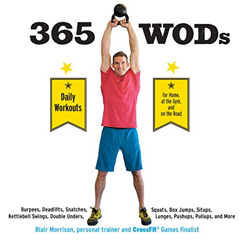 365 WODs: Burpees, Deadlifts, Snatches, Squats, Box Jumps, Situps, Kettlebell Swings, Double Unders, Lunges, Pushups, Pullups, and More
