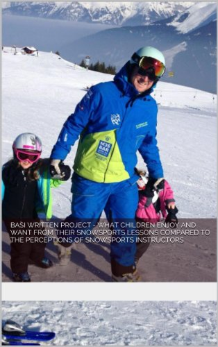 BASI Written Project - What children enjoy and want from their snowsports lessons compared to the perceptions of snowsports instructors
