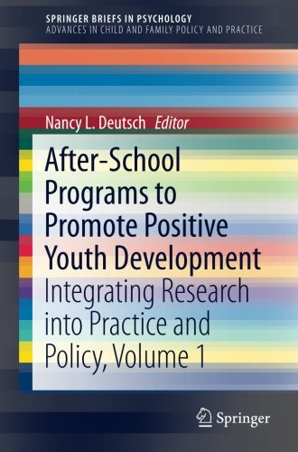 After-School Programs to Promote Positive Youth Development: Integrating Research into Practice and Policy, Volume 1 (SpringerBriefs in Psychology)