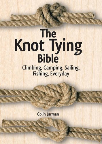 The Knot Tying Bible: Climbing, Camping, Sailing, Fishing, Everyday