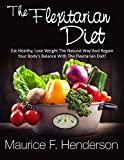Weight Loss: The Flexitarian Diet - Eat Healthy, Lose Weight The Natural Way And Regain Your Body's Balance (Weight Loss Books Book 1)