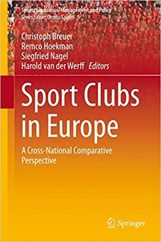 Read Sport Clubs in Europe: A Cross-National Comparative Perspective (Sports Economics, Management and Policy) PDF, azw (Kindle)