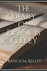 The Diary of Francis Kelley (Francis M. Kelley) Paperback