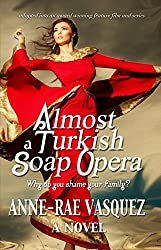 Almost a Turkish Soap Opera (a Middle Eastern Cultural Family Affair World Literature Serial Book 1)
