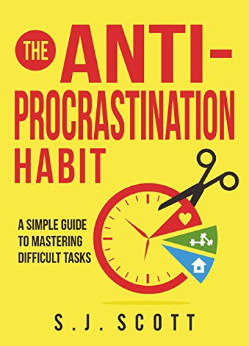 The Anti-Procrastination Habit: A Simple Guide to Mastering Difficult Tasks cover