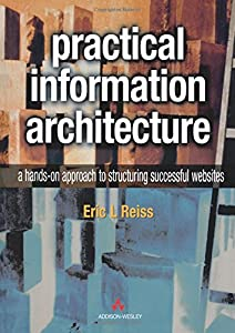 Practical Information Architecture: A Hands-On Approach to Structuring Successful Websites