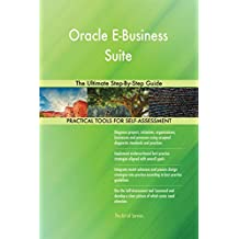 Oracle E-Business Suite The Ultimate Step-By-Step Guide