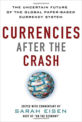 Currencies After the Crash: The Uncertain Future of the Global Paper-Based Currency System - Currency System