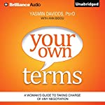 Your Own Terms: A Woman's Guide to Taking Charge of Any Negotiation | Yasmin Davidds PsyD,Ann Bidou