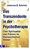 Das Transzendente in der Psychotherapie: Über Spiritualität und Präsenz im therapeutischen Wirken. Mit einem Vorwort von Eugen Drewermann (German Edition)