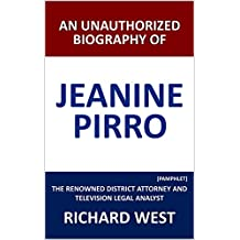 An Unauthorized Biography of Jeanine Pirro: The Renowned District Attorney and Television Legal Analyst [Pamphlet]