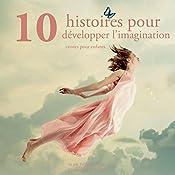 Dix histoires pour développer l'imagination des enfants (Les plus beaux contes pour enfants)   Hans Christian Andersen,  Frères Grimm, Charles Perrault