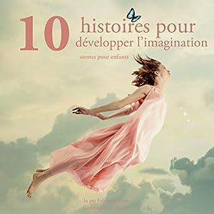 Dix histoires pour développer l'imagination des enfants (Les plus beaux contes pour enfants) | Livre audio