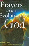 Prayers to an Evolutionary God, William Cleary, 1594730067