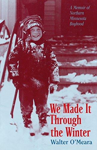 We Made It Through the Winter: A Memoir of a Northern Minnesota Boyhood (Publications of the Minnesota Historical Society)
