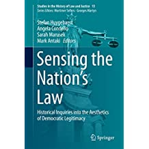 Sensing the Nation's Law: Historical Inquiries into the Aesthetics of Democratic Legitimacy (Studies in the History of Law and Justice Book 13)