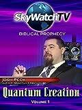 Skywatch TV: Biblical Prophecy - Quantum Creation Part 1