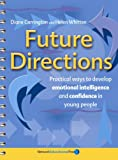 Future Directions : Practical Ways to Develop Emotional Intelligence and Confidence in Young People, Carrington, Diane and Whitten, Helen, 1855391988
