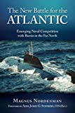 "Magnus Nordenman, ""The New Battle for the Atlantic: Emerging Naval Competition with Russia in the Far North"" (Naval Institute Press, 2019)"