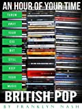 An Hour of Your Time - British Pop: Throw Away Your CDs But Still Keep Your Music