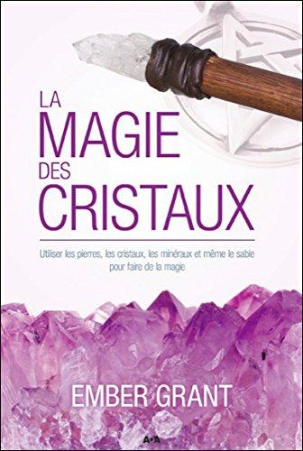 La magie des cristaux - Utiliser les pierres...