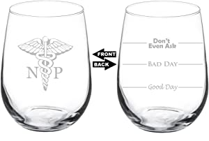 Wine Glass Goblet Two Sided Good Day Bad Day Don't Even Ask NP Nurse Practitioner (17 oz Stemless)