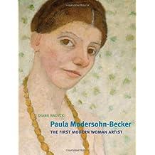 Paula Modersohn-Becker: The First Modern Woman Artist by Diane Radycki (2013-04-26)