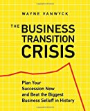 The Business Transition Crisis, Wayne Vanwyck, 1926645146