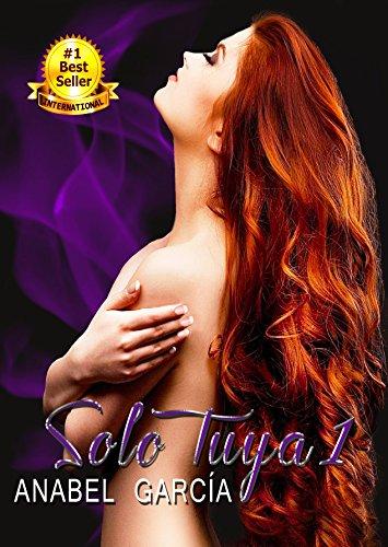 Solo Tuya Parte 1: Jamás conseguirás que me enamore de ti (Spanish Edition)