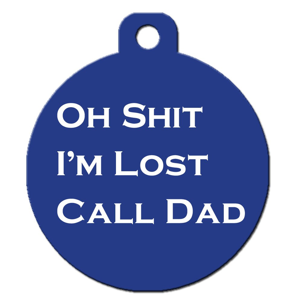 Funny Dog Cat Pet ID Tag - ''Oh Shit I'm Lost Call Dad'' - Personalize Colors And Your P...