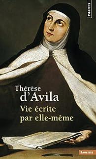 Vie écrite par elle-même par Thérèse d'Avila